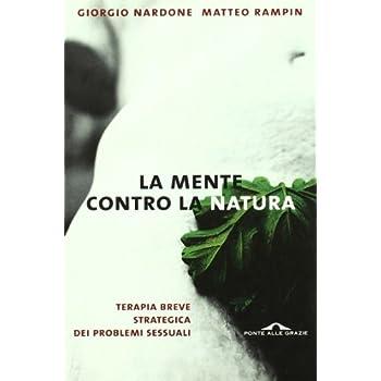 La Mente Contro La Natura. Terapia Breve Strategica Dei Problemi Sessuali