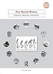 Pasts Beyond Memory: Evolution, Museums, Colonialism (Museum Meanings) by Tony Bennett (2004-07-03)