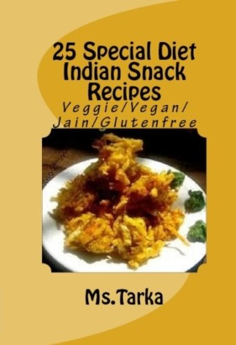 25 special diet indian snack recipes veggieveganjainglutenfree a lower priced version of this book is available forumfinder Choice Image