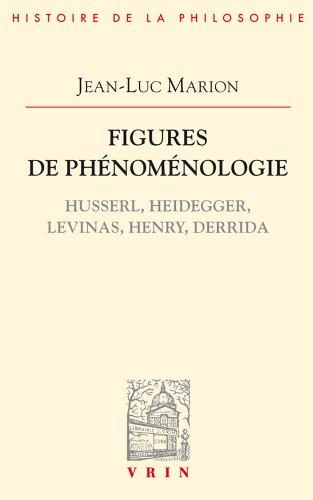 Figures de phénoménologie. Husserl, Heidegger, Levinas, Henry, Derrida