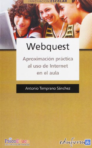 Webquest. Aproximación Práctica Al Uso De Internet En El Aula (Psicologia Y Educacion) por Julio Cabero Almenara