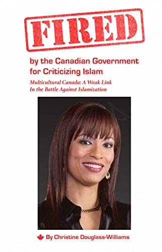 Fired by the Canadian Government for Criticizing Islam: Multicultural Canada: A Weak Link In the Battle Against Islamization (English Edition)