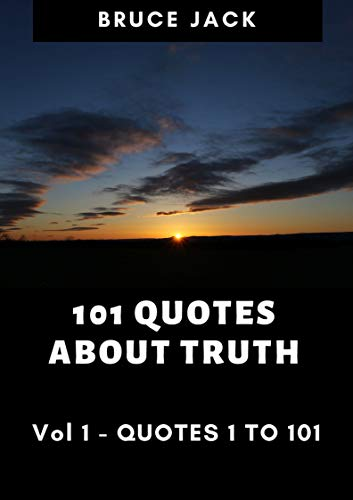 1O1 QUOTES ABOUT TRUTH: VOL1 QUOTES 1 TO 101 (English Edition)