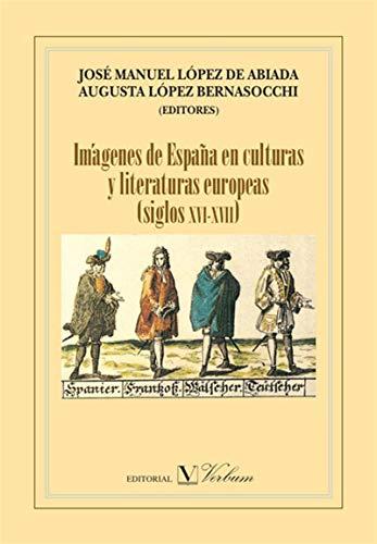 Imágenes de España en culturas y literaturas europeas (siglos XVI-XVIII) por Augusta López Bernasocchi