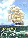 Sulle ali del vento. Storia e avventura della navigazione a vela. Ediz. illustrata