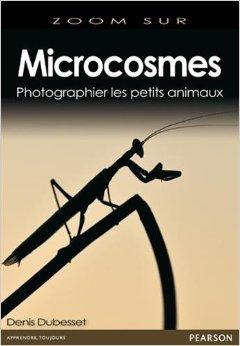 Microcosmes : Photographier les petits animaux de Denis Dubesset ( 4 dcembre 2013 )