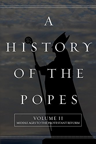 A History Of The Popes Volume Ii Middle Ages To The Protestant Reform