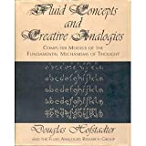 Fluid Concepts And Creative Analogies: Computer Models Of The Fundamental Mechanisms Of Thought by Douglas R. Hofstadter (1995-02-08)