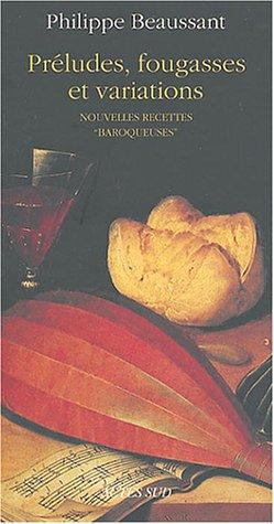 Préludes, fougasses et variations : Nouvelles recettes baroqueuses par Philippe Beaussant