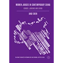 Women Judges in Contemporary China: Gender, Judging and Living (Palgrave Advances in Criminology and Criminal Justice in Asia)