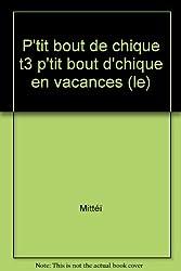 Le P'tit Bout d'Chique, tome 3: En vacances