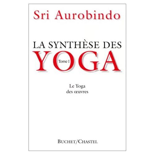 La synthèse des yoga. Le Yoga des oeuvres, tome 1
