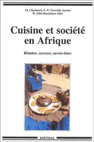 Cuisine et Société en Afrique : Histoire - Saveurs - Savoir-faire par Monique Chastanet, François-Xavier Fauvelle-Aymar, Dominique Juhé-Beaulaton