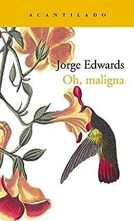 Oh, maligna par  Jorge Edwards Valdés