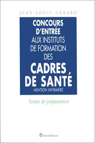 CONCOURS D' ENTREE AUX INSTITUTS DE  FORMATION DES CADRES DE SANTE MENTION INFIRMIERE. : Textes de préparation par Jean-Louis Gérard