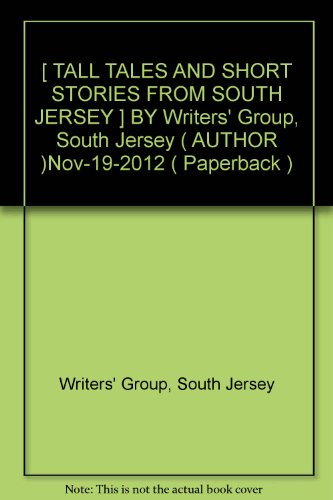 [ TALL TALES AND SHORT STORIES FROM SOUTH JERSEY ] BY Writers' Group, South Jersey ( AUTHOR )Nov-19-2012 ( Paperback ) (Tall-jersey-shorts)