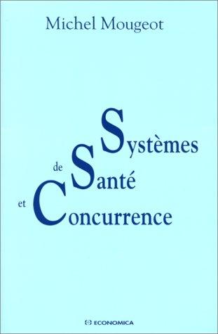 Systèmes de santé et concurrence par Michel Mougeot
