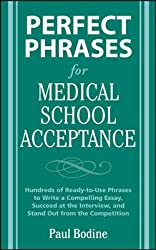 (PERFECT PHRASES FOR MEDICAL SCHOOL ACCEPTANCE: HUNDREDS OF READY-TO-USE PHRASES TO WRITE COMPELLING ESSAYS, SUCCEED AT THE INTERVIEW, AND STAND OUT FR) BY Bodine, Paul(Author)Paperback Dec-2008