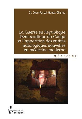 En ligne téléchargement La Guerre en République démocratique du Congo et l'apparition des entités nosologiques nouvelles en médecine moderne pdf, epub ebook