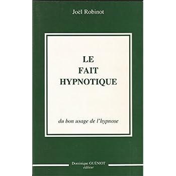 Le fait hypnotique : Du bon usage de l'hypnose