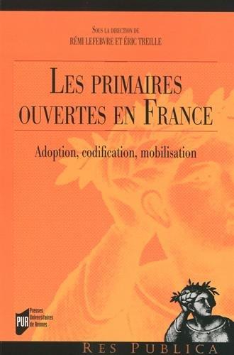Les primaires ouvertes en France: Adoption, codification, mobilisation