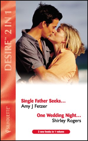 Single Father Seeks.: AND One Wedding Night. by Shirley Rogers (Silhouette Desire) Rogers Silhouette