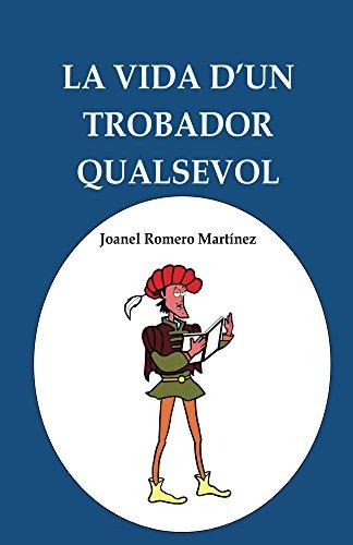 La vida d'un trobador qualsevol (Catalan Edition)