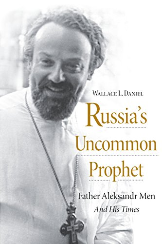 Russia's Uncommon Prophet: Father Aleksandr Men and His Times (English Edition)