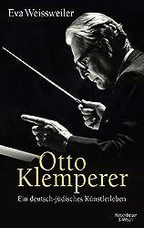 Otto Klemperer: Ein deutsch-jüdisches Künsterleben