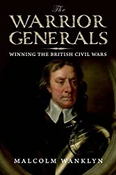The Warrior Generals: Winning the British Civil Wars by Malcolm Wanklyn (2010-05-25)