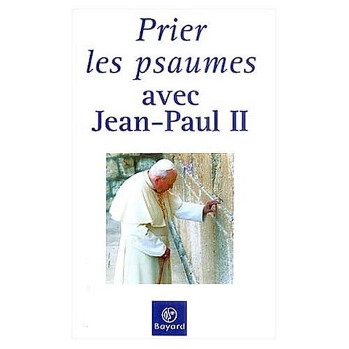 Prier les psaumes avec Jean-Paul II