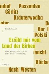 Erzähl mir vom Land der Birken: Acht Wochen Schlesien. Eine Reiseerzählung