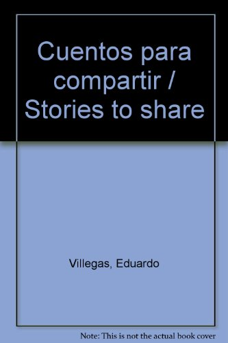 Cuentos para compartir / Stories to share por Eduardo Villegas