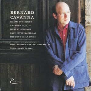 Bernard Cavanna: Concerto pour Violon et Orchestre; Trois Chants Cruels