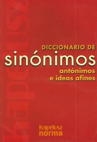 Diccionario Kapelusz de Sinonimos: Antonimos E Ideas Afines