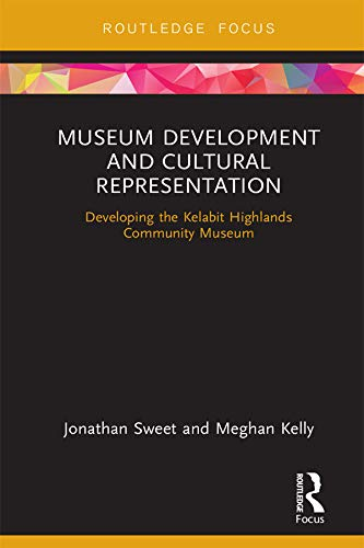 Ebooks Museum Development and Cultural Representation: Developing the Kelabit Highlands Community Museum Descargar PDF