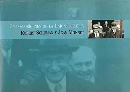 En los orígenes de la Unión Europea: Robert Schuman Y Jean Monnet por Maite Barea