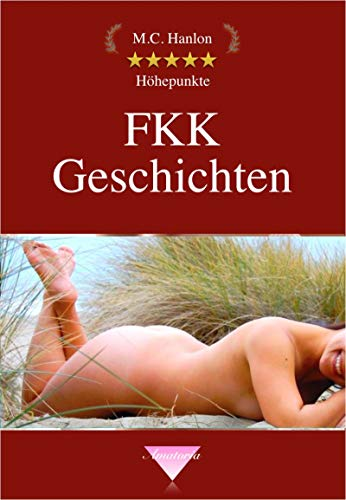 FKK Geschichten: Freizügigkeit nackig zeigefreudig Lesben Geschichte sinnliche Liebe unbekleidet (Hanlon's Amatoria 2009)