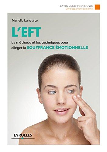 L'EFT: La méthode et les techniques pour alléger la souffrance émotionnelle. par Marielle Laheurte