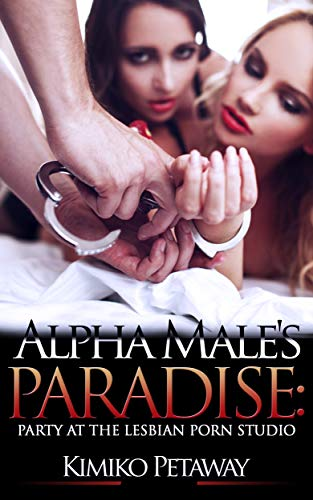 Alpha Male's Paradise: Party at the Lesbian Porn Studio (English Edition) - Sex Asian Slave