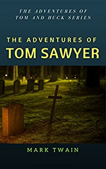 The Adventures of Tom Sawyer (The Adventures of Tom and Huck Series Book 1) (English Edition)