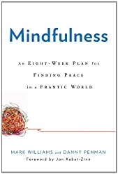 Mindfulness: An Eight-Week Plan for Finding Peace in a Frantic World Williams, Mark ( Author ) Oct-25-2011 Hardcover