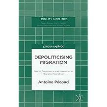 Depoliticising Migration: Global Governance and International Migration Narratives