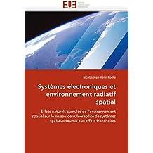 Systèmes électroniques et environnement radiatif spatial: Effets naturels cumulés de l'environnement spatial sur le niveau de vulnérabilité de ... aux effets transitoires (Omn.Univ.Europ.)