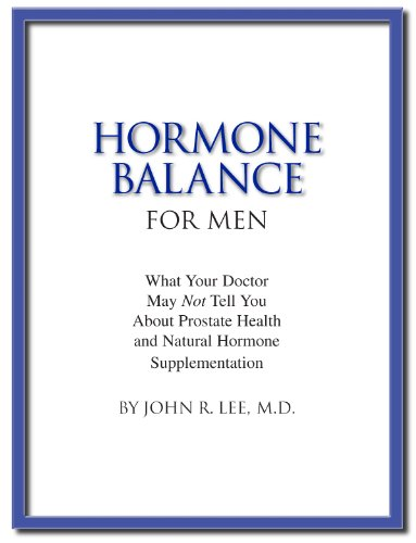 Hormone Balance for Men: What your doctor may not tell you about prostate health and natural hormone supplementation. (English Edition)