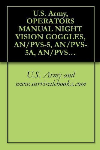 U.S. Army, OPERATOR\'S MANUAL NIGHT VISION GOGGLES, AN/PVS-5, AN/PVS-5A, AN/PVS-5B, AN/PVS-5C, TM 11-5855-238-23&P (English Edition)
