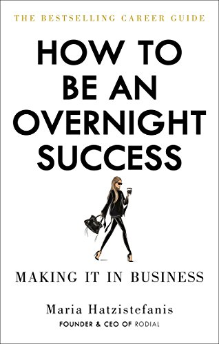 How to Be an Overnight Success (English Edition) por Maria Hatzistefanis
