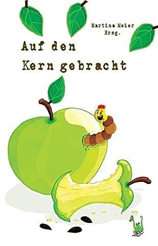 Auf den Kern gebracht: Die Apfel-Anthologie: Anthologie, Kurzgeschichten, Gedichte, Apfel, Obst, Gesundheit, Natur