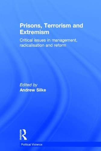 Prisons, Terrorism and Extremism: Critical Issues in Management, Radicalisation and Reform (Political Violence) (2013-12-06)