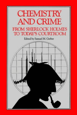 Chemistry and Crime: From Sherlock Holmes to Today's Courtroom (American Chemical Society Publication)
